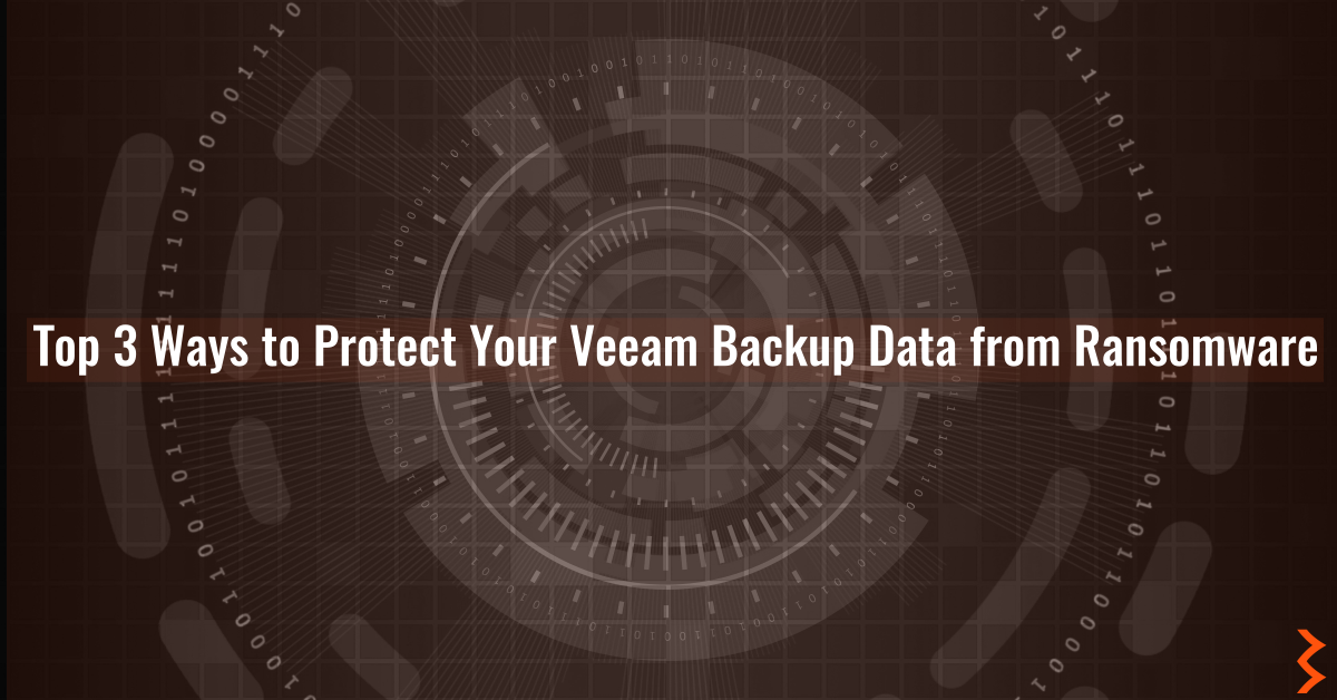 Top 3 Ways to Protect Your Veeam Backup Data from Ransomware