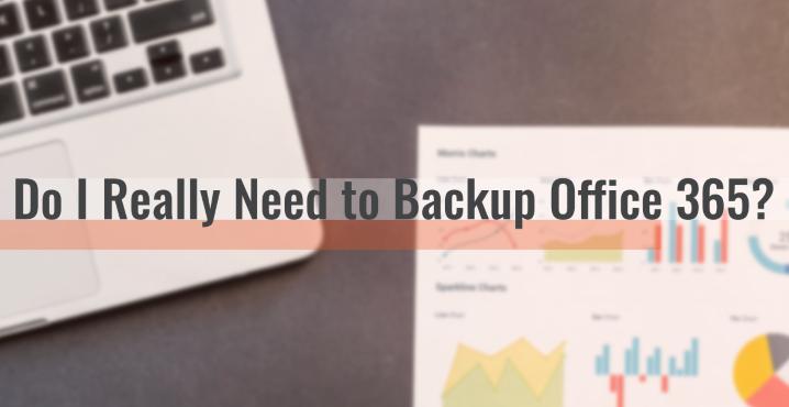 Do I Really Need Backup for Office 365
